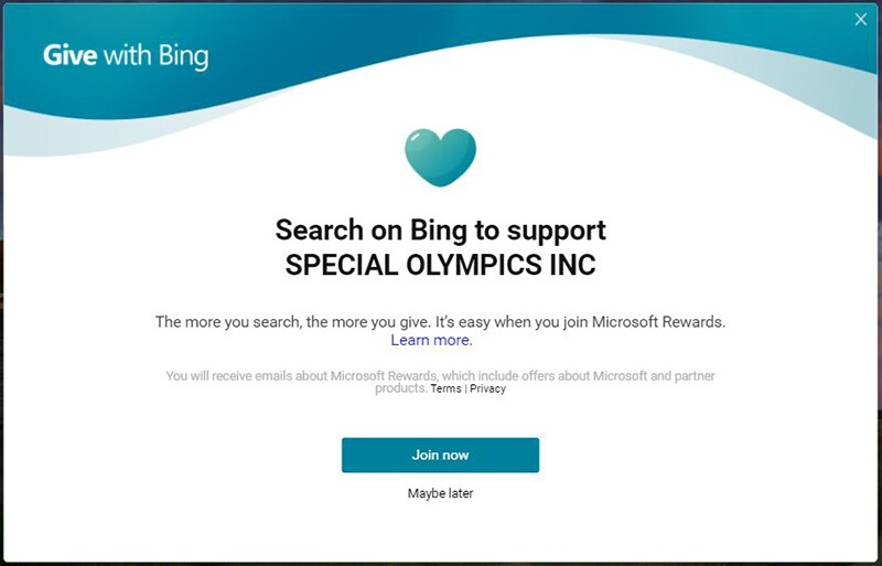 Image reads: Search on Bing to support Special Olympics INC. The more you search, the more you give. It's easy when you join Microsoft Rewards | Learn More.  You will receive emails about Microsoft Rewards, which include offers about Microsoft and partner products Terms | Privacy Join Now (button)  Maybe later (link)
