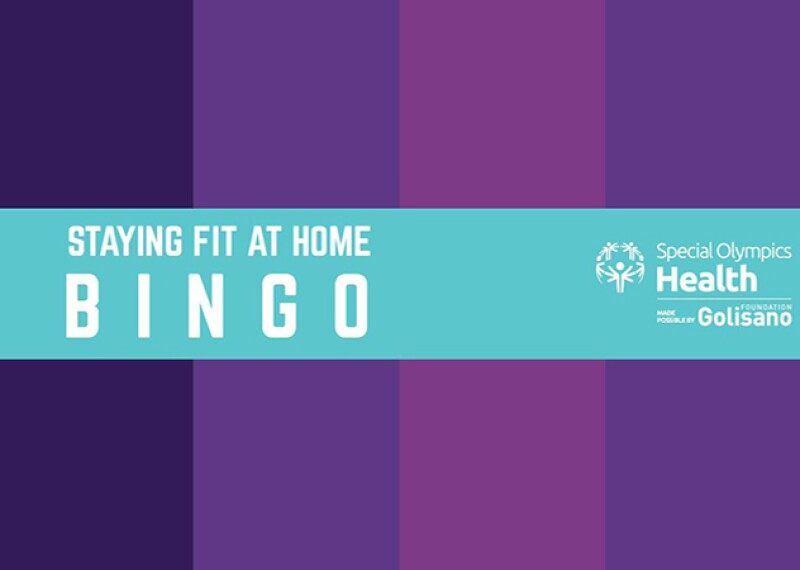 Image in blue and purple that reads: Staying fit at home BINGO | Special Olympics Health - Made possible by Golisano Foundation & Centers for Disease Control and Prevention (CDC)