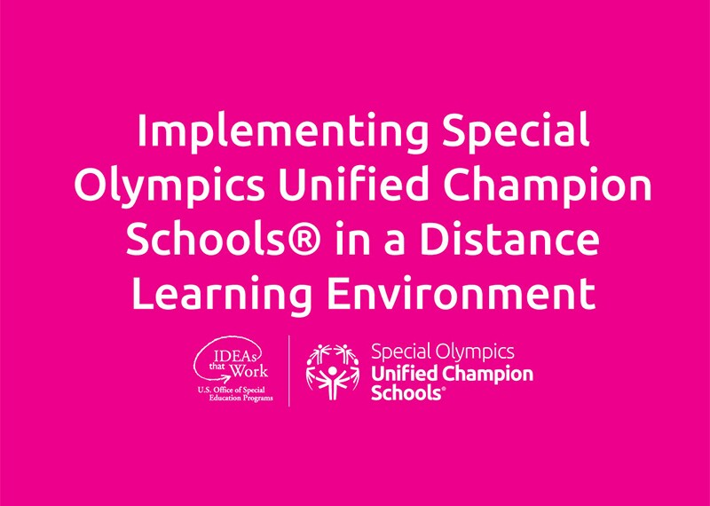 Image that reads: Implementing Special Olympics Unified Champion Schools in a Distance Learning Environment. At the bottom are two logos: US Office of Special Education Programs and Special Olympics Unified Champion Schools.