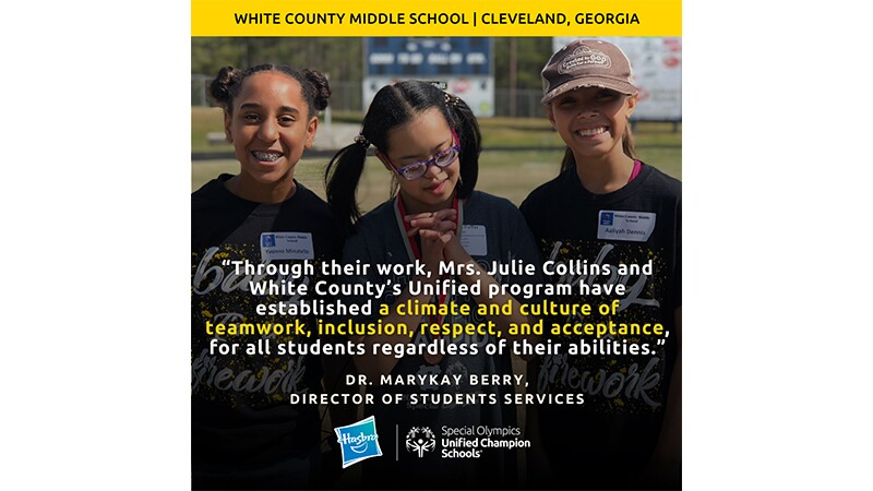 """Three female students smile on a outdoor school field. The graphic reads, """"White County Middle School, Cleveland, Georgia."""" A quote from Dr. MaryKay Berry reads, """"Through their work, Mrs. Julie Collins and White County's Unified program have established a climate and culture of teamwork, inclusion, respect, and acceptance, for all students regardless of their abilities."""""""